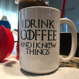 I DRINK COFFEE AND I KNOW THINGS 15 oz. mug