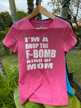 I'm a drop the F-BOMB kind of MOM shirt or hoodie!