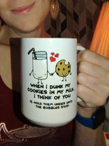 When i dunk my cookies in my milk, i think of you  15oz Mug