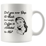Maybe Coffee is addicted to me mug 11 oz.