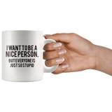 I want to be a nice person mug 11 oz.