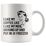 Ground up and put in the freezer mug 11oz.