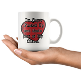I'm Super F*cked up and that's part of my Charm 11oz. mug