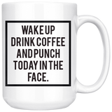 Wake Up, Drink Coffee and Punch Today in the Face mug 15oz.-Drinkware-Unlawful Threads