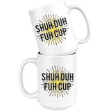SHUH DUH FUH CUP 15 oz. mug-Drinkware-Unlawful Threads