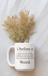 i before e except... mug or shirt available