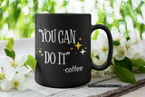 You can do it!  coffee mug 15oz Ceramic Mug