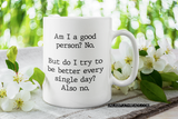 Am I a good person? No. ~ 15 ounce mugs available