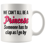 We can't all be a Princess, someone has to clap as I go by mug 11oz.