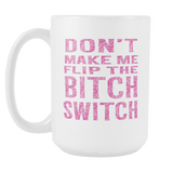 Don't make me Flip the Bitch Switch! coffee mug white 15 oz. share/pin-Drinkware-Unlawful Threads