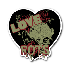 Love Rots Skulls Roses and Rot