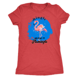 Single and ready to Flamingle women's shirt or tank-T-shirt-Unlawful Threads