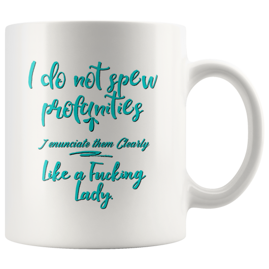 I do not spew profanities. I enunciate them like a F*cking lady mug 11oz.
