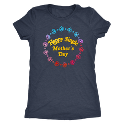 Happy Single Mother's Day shirt