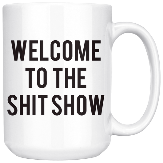 Welcome to the Sh*t Show mug 15oz