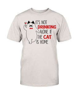 It's Not drinking alone of the cat is home 15oz. mug OR shirt available