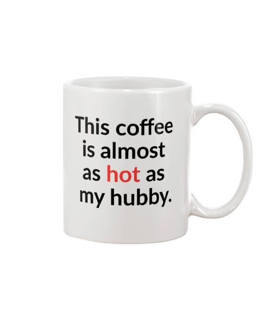 This coffee is almost as hot as my hubby 15 oz. mug of awesomeness