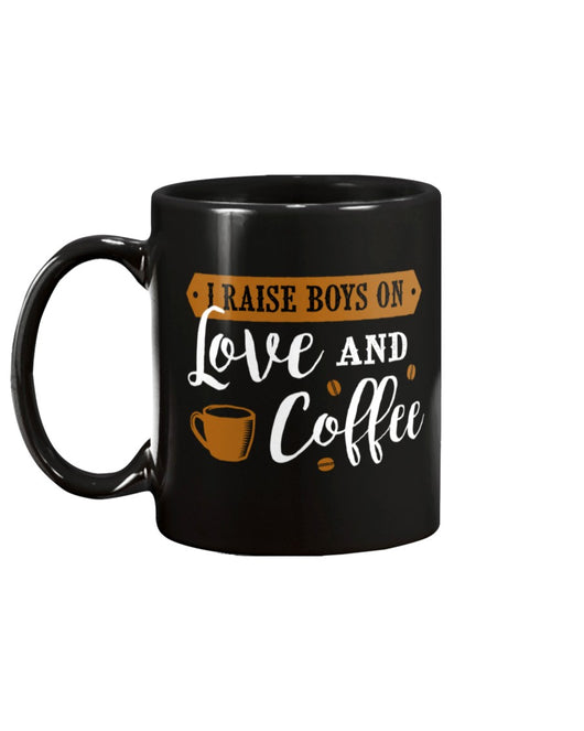 I raise boys on Love and Coffee shirt  mug or tote