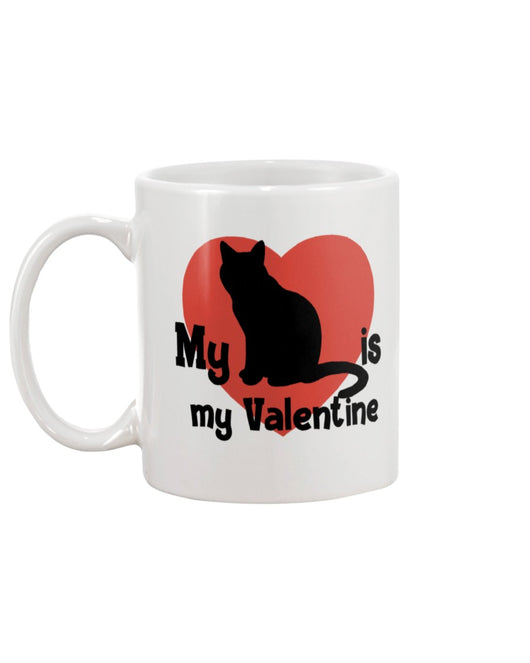 My Cat is my Valentine mug 15oz or shirt or tote