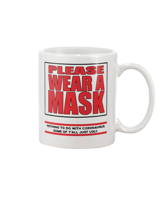PLEASE WEAR A MASK Nothing to do with Coronavirus some of y'all just ugly. coffee mug or shirt