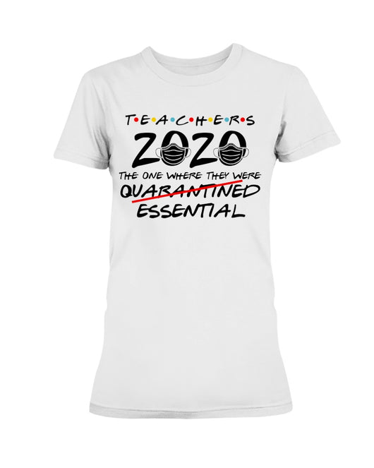 Teachers 2020 the one where they were essential Gildan Ultra Ladies T-Shirt