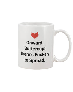 Onward Buttercup! There's fuckery to spread. mugs and tote