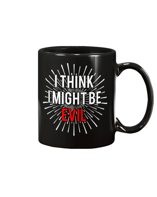 I Think I Might Be Evil black mug 15ounces