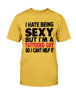 I hate being sexy but I'm a tattooed guy so I can't help it Gildan Cotton T-Shirt