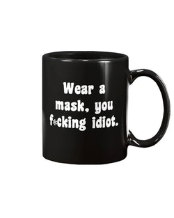 Wear your f*cking mask idiot  15oz Mug