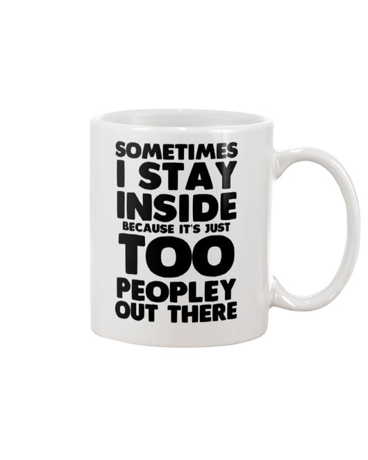 Sometimes I stay inside because it's too peopley out there coffee mug 15 oz.