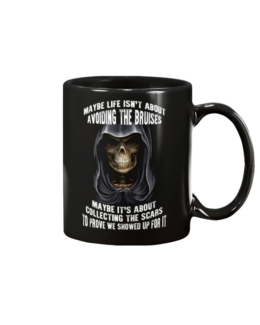 Skull shirt maybe life isn't about avoiding the bruises maybe it's collecting scars skull coffee mug 15oz. or skull shirts