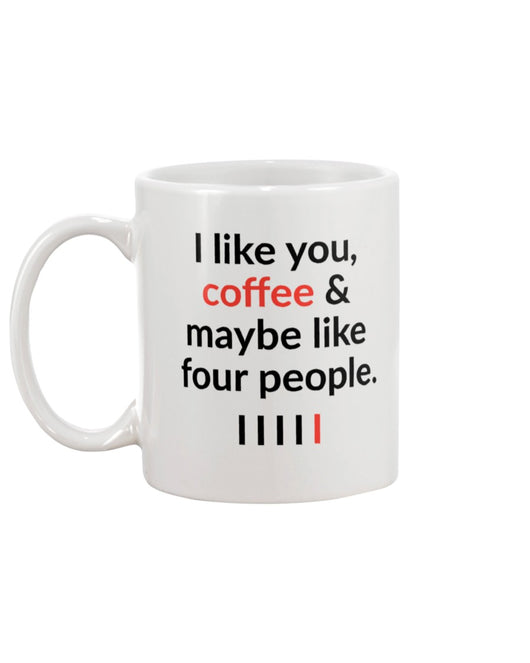 I like you, coffee and maybe four other people mug 15oz.