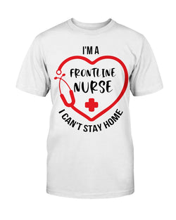 I'm a frontline Nurse i can't stay home Gildan Cotton T-Shirt