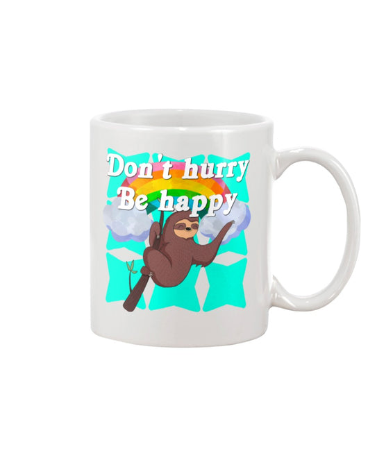 Don't Hurry Be Happy mug or shirt or tote..  Pick one or order all 3!