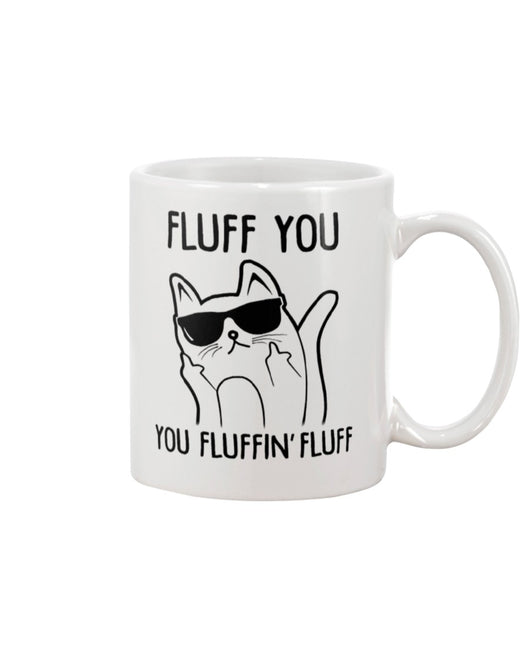 Fluff You You Fluffin Fluff coffee mug 15oz Mug
