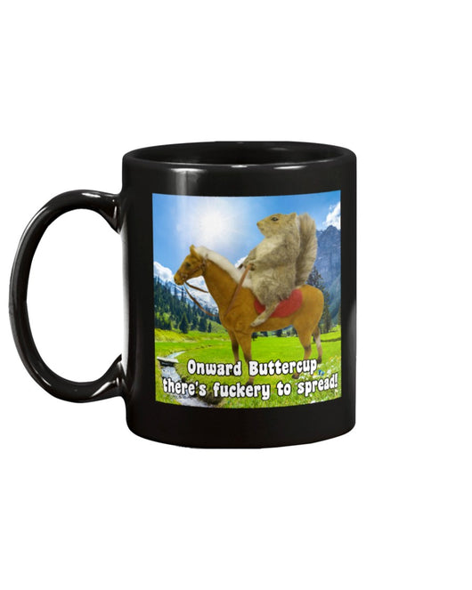 Onward Buttercup there's fuckery to spread squirrel on horse coffee mug 15oz Mug