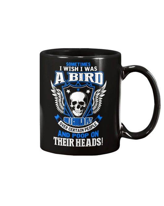 Skull shirt I wish I was a bird so i could poop on their heads skull  coffee mug 15oz. or skull shirts