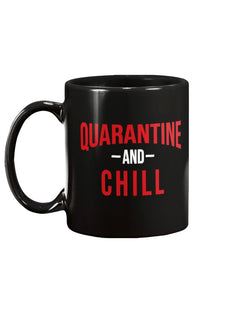 Quarantine And Chill funny coffee mug  15oz Mug
