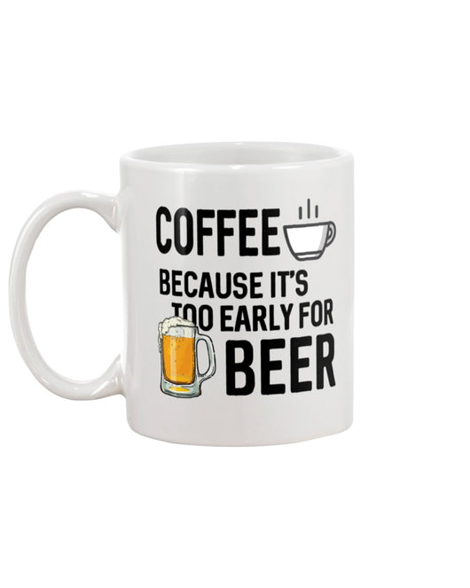 coffee because it's too early for beer coffee mug  15oz Mug