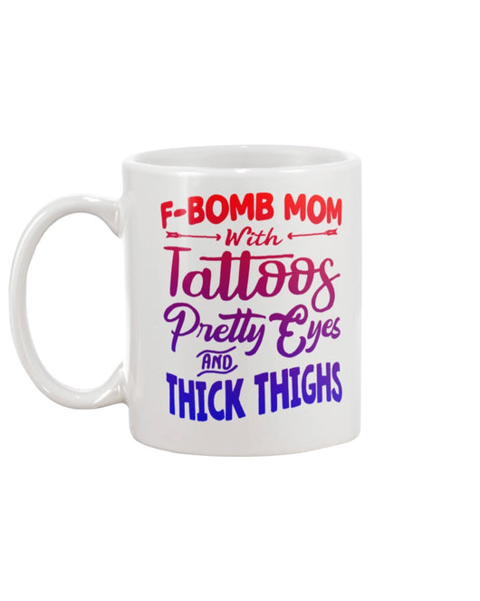 F Bomb Mom with Tattoos pretty eyes and thick thighs coffee mug 15oz Mug