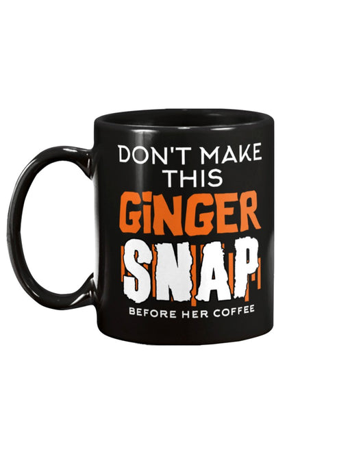 Don't make this Ginger Snap before her coffee 15oz Mug