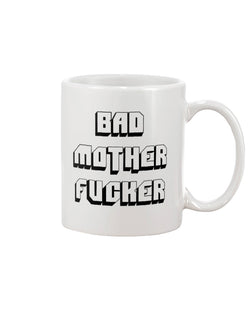 My coffee mug is the one that says Bad Mother fucker on it    mug 15oz.