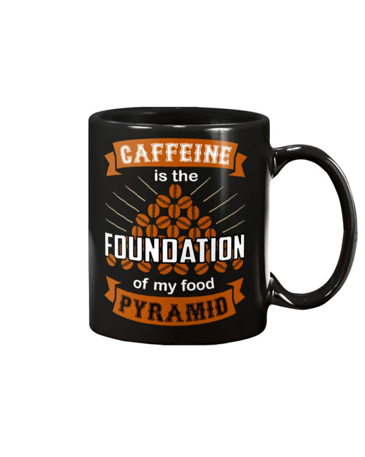 Caffeine is the Foundation of my Food Pyramid mugs and shirts and totes