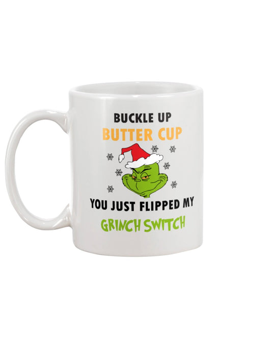 Buckle up Buttercup You just flipped the Grinch Switch mug 15 oz.