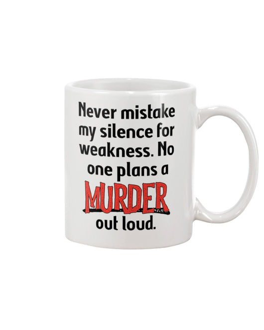 Never mistake my silence for weakness. No one plans a Murder out loud coffee mug 15oz Mug