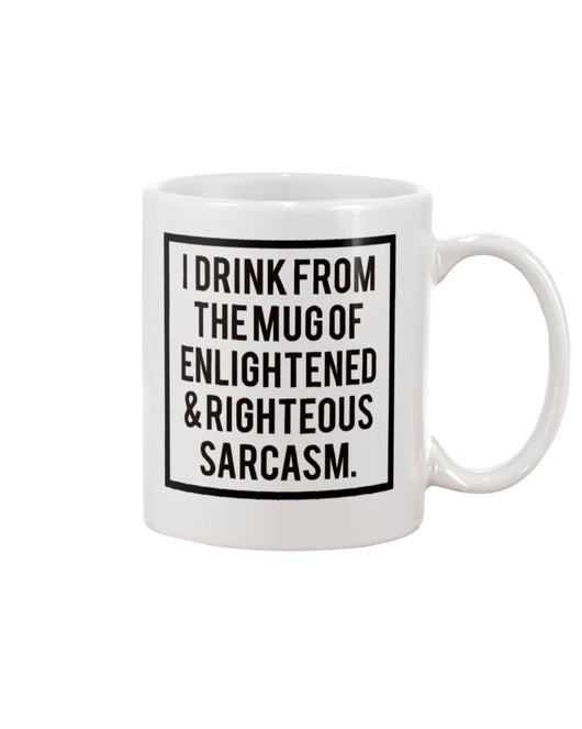 Funny coffee mug I drink from the Mug of Enlightened and Righteous Sarcasm 15 oz. coffee mug