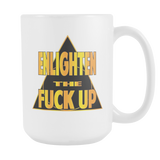 Enlighten the Fuck Up. mug white 15 oz.-Drinkware-Unlawful Threads