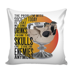 Drink from the Skulls of their Enemies, pillow cover pin it/share it