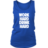 Work Hard Drink Hard sleeveless shirt for yours truly m/w all colors