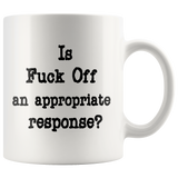 Is F*ck Off an Appropriate response? 11oz. mug